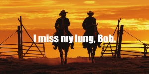I miss my lung